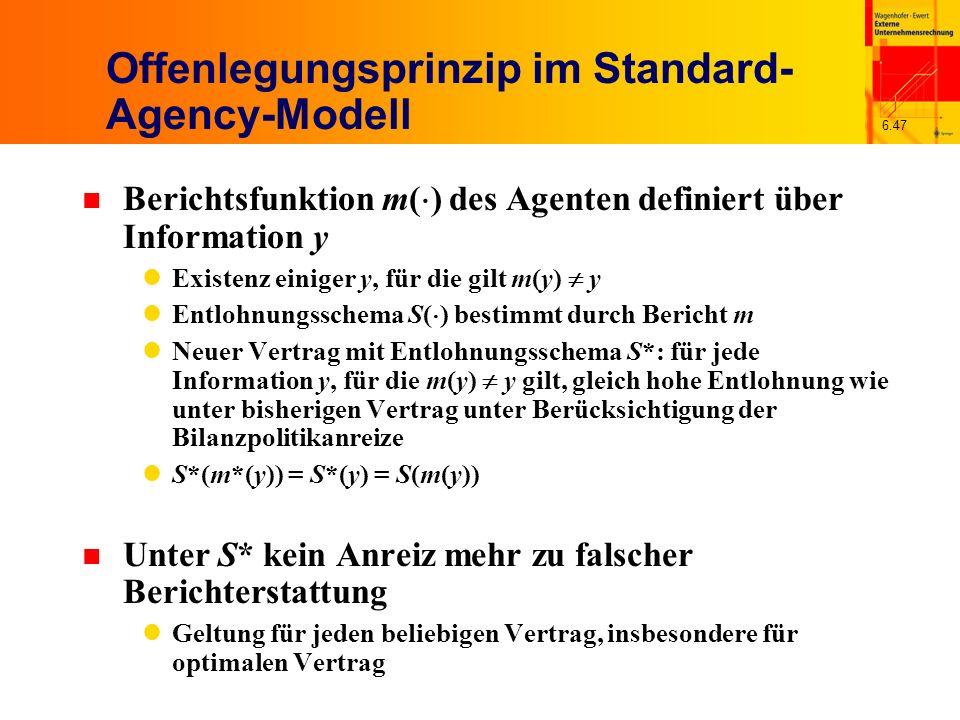 6.47 Offenlegungsprinzip im Standard- Agency-Modell n Berichtsfunktion m( ) des Agenten definiert über Information y Existenz einiger y, für die gilt