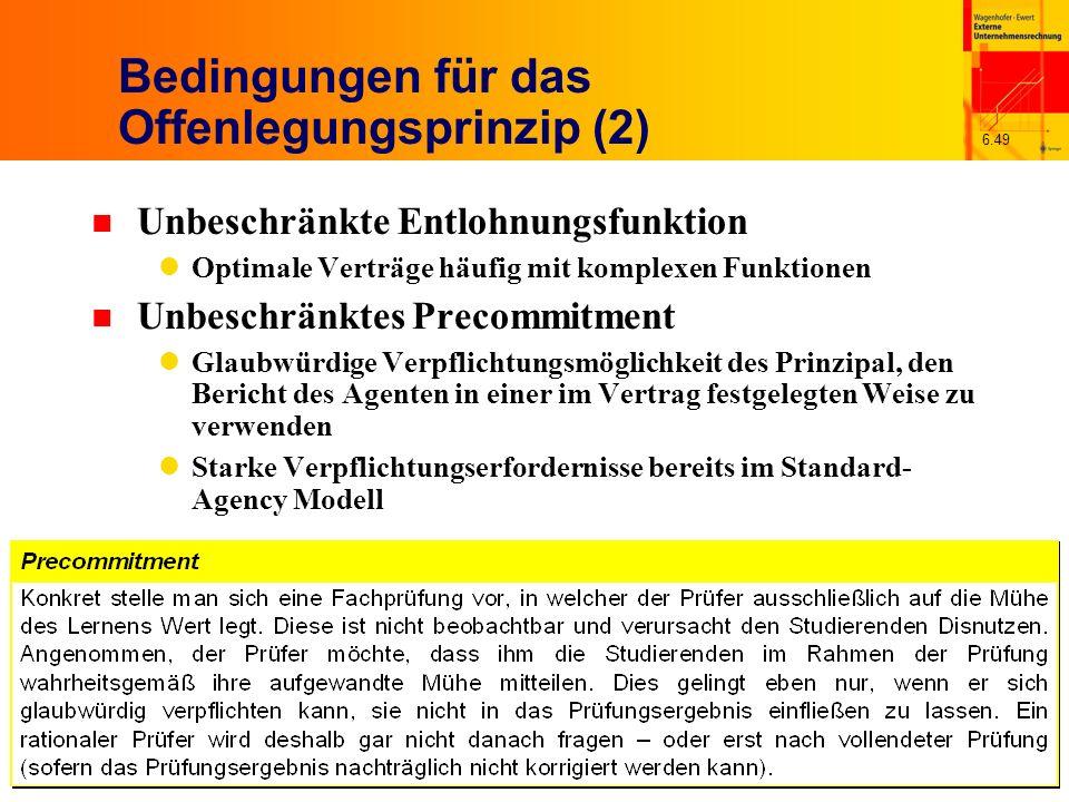 6.49 Bedingungen für das Offenlegungsprinzip (2) n Unbeschränkte Entlohnungsfunktion Optimale Verträge häufig mit komplexen Funktionen n Unbeschränkte