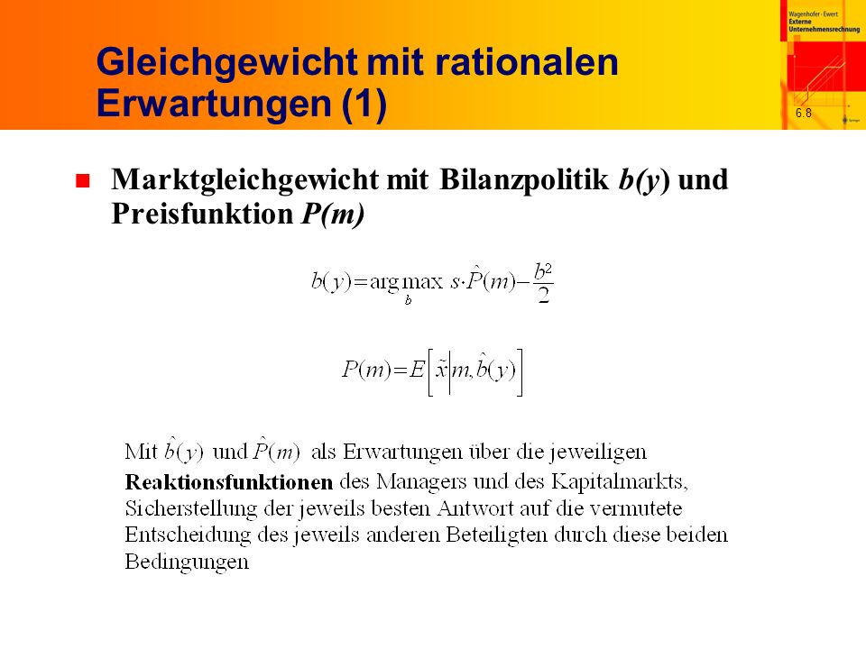 6.9 Gleichgewicht mit rationalen Erwartungen (2) n Gleichgewicht mit rationalen Erwartungen (rational expectations equilibrium) n Erforderliche Annahmen über die mögliche Struktur der relevanten Funktionen