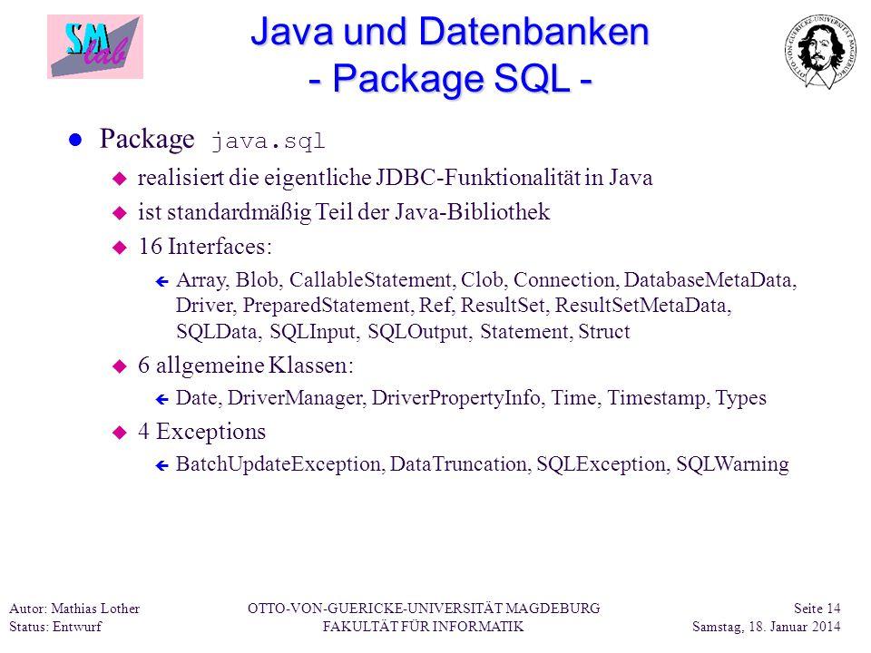 Autor: Mathias Lother Status: Entwurf OTTO-VON-GUERICKE-UNIVERSITÄT MAGDEBURG FAKULTÄT FÜR INFORMATIK Seite 14 Samstag, 18. Januar 2014 Java und Daten