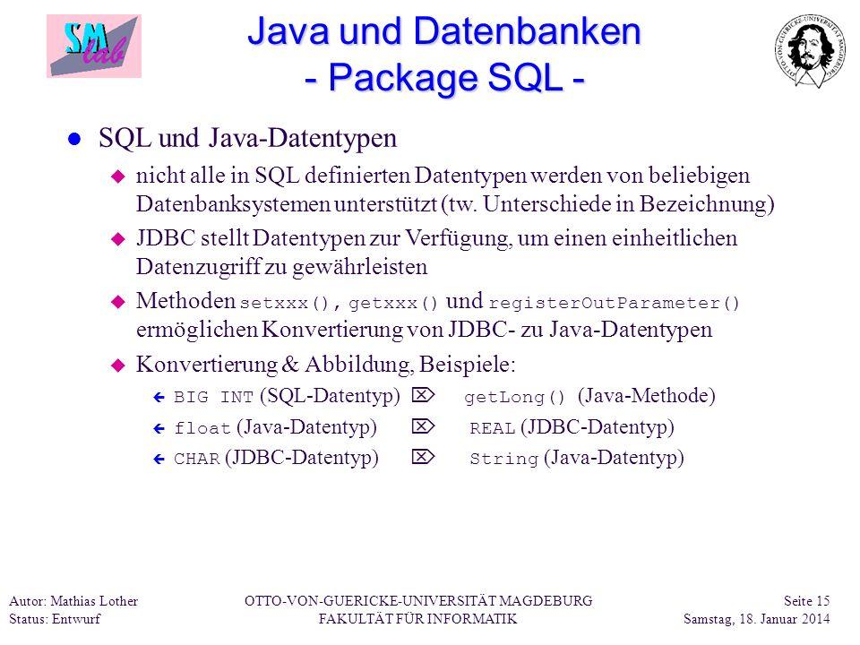 Autor: Mathias Lother Status: Entwurf OTTO-VON-GUERICKE-UNIVERSITÄT MAGDEBURG FAKULTÄT FÜR INFORMATIK Seite 15 Samstag, 18. Januar 2014 Java und Daten