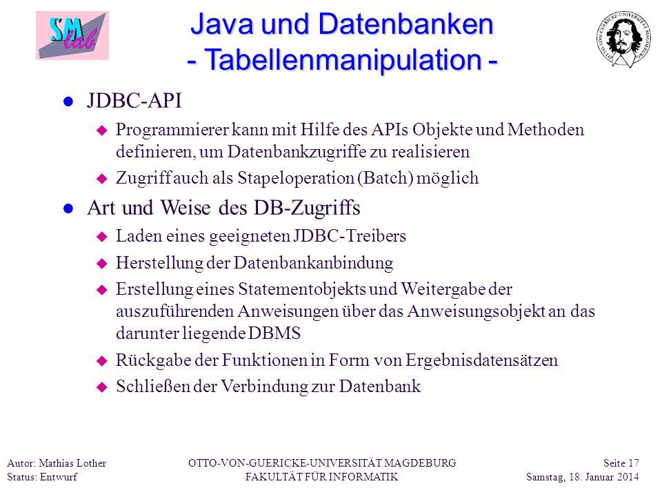 Autor: Mathias Lother Status: Entwurf OTTO-VON-GUERICKE-UNIVERSITÄT MAGDEBURG FAKULTÄT FÜR INFORMATIK Seite 17 Samstag, 18. Januar 2014 Java und Daten