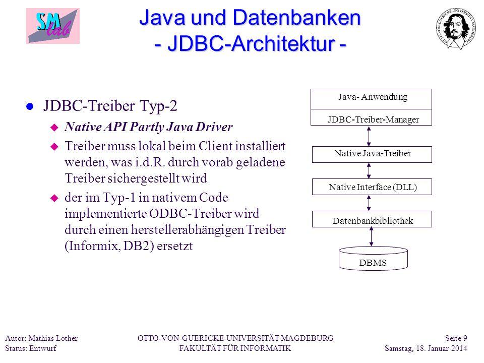 Autor: Mathias Lother Status: Entwurf OTTO-VON-GUERICKE-UNIVERSITÄT MAGDEBURG FAKULTÄT FÜR INFORMATIK Seite 9 Samstag, 18. Januar 2014 Java und Datenb