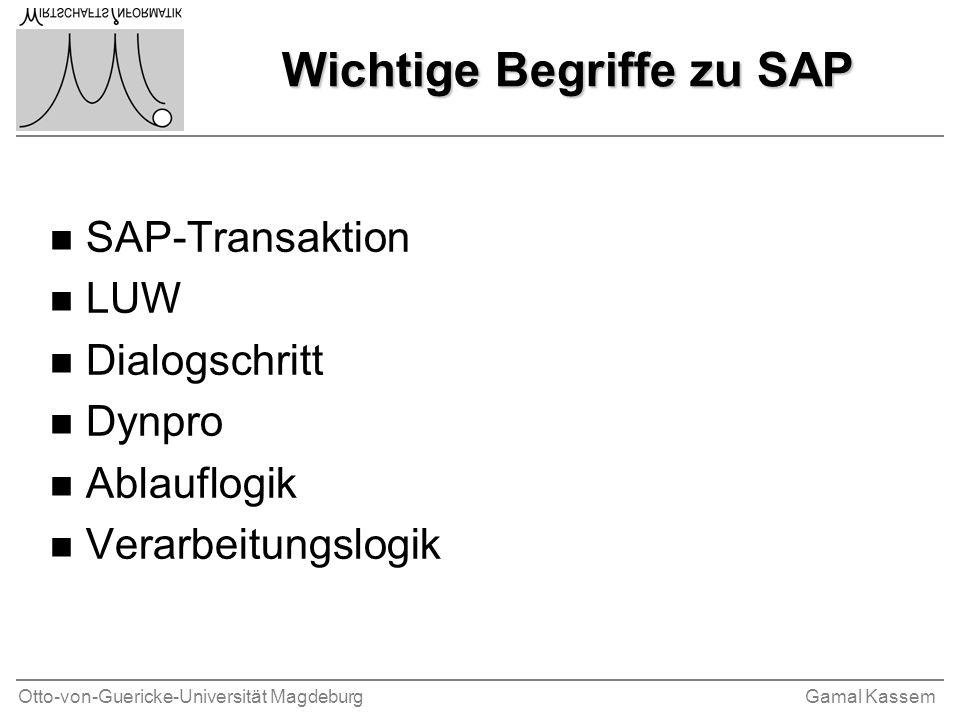 Otto-von-Guericke-Universität MagdeburgGamal Kassem Wichtige Begriffe zu SAP n SAP-Transaktion n LUW n Dialogschritt n Dynpro n Ablauflogik n Verarbei