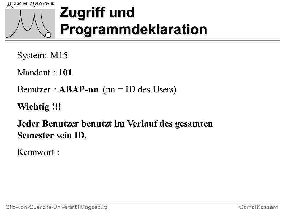 Otto-von-Guericke-Universität MagdeburgGamal Kassem Zugriff und Programmdeklaration System: M15 Mandant : 101 Benutzer : ABAP-nn (nn = ID des Users) W