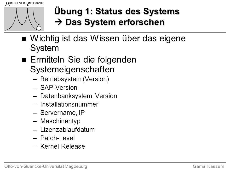 Otto-von-Guericke-Universität MagdeburgGamal Kassem Übung 1: Status des Systems Das System erforschen n Wichtig ist das Wissen über das eigene System