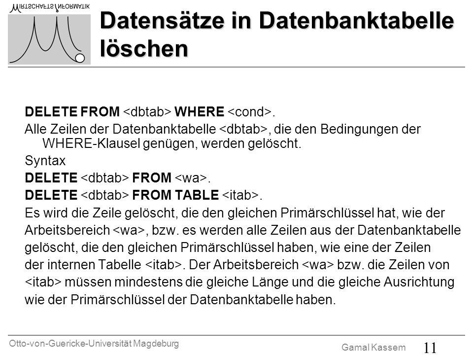 Otto-von-Guericke-Universität Magdeburg Gamal Kassem 11 Datensätze in Datenbanktabelle löschen DELETE FROM WHERE. Alle Zeilen der Datenbanktabelle, di