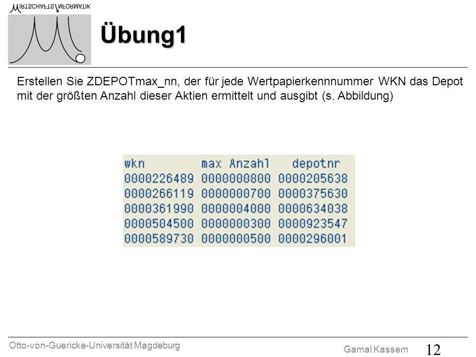 Otto-von-Guericke-Universität Magdeburg Gamal Kassem 12 Übung1 Erstellen Sie ZDEPOTmax_nn, der für jede Wertpapierkennnummer WKN das Depot mit der größten Anzahl dieser Aktien ermittelt und ausgibt (s.