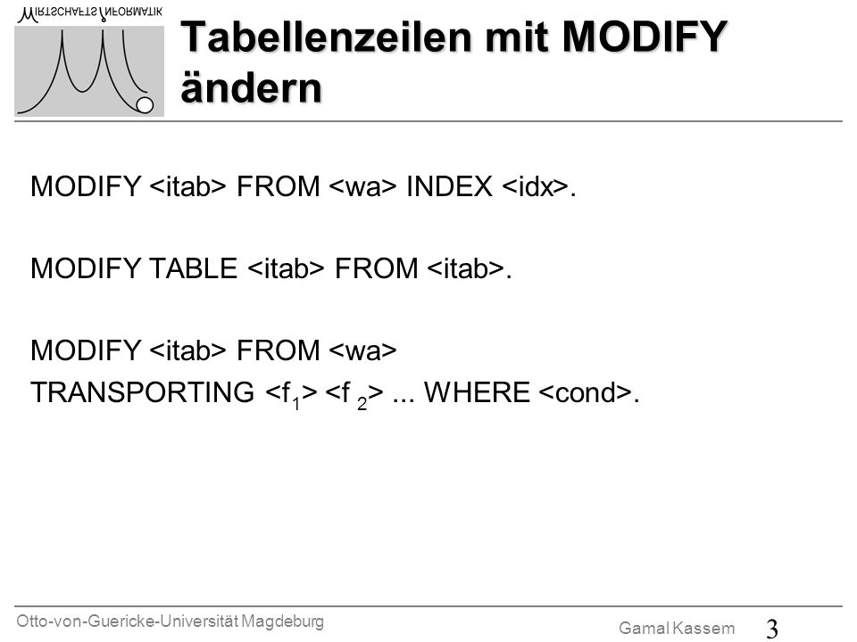 Otto-von-Guericke-Universität Magdeburg Gamal Kassem 3 Tabellenzeilen mit MODIFY ändern MODIFY FROM INDEX. MODIFY TABLE FROM. MODIFY FROM TRANSPORTING