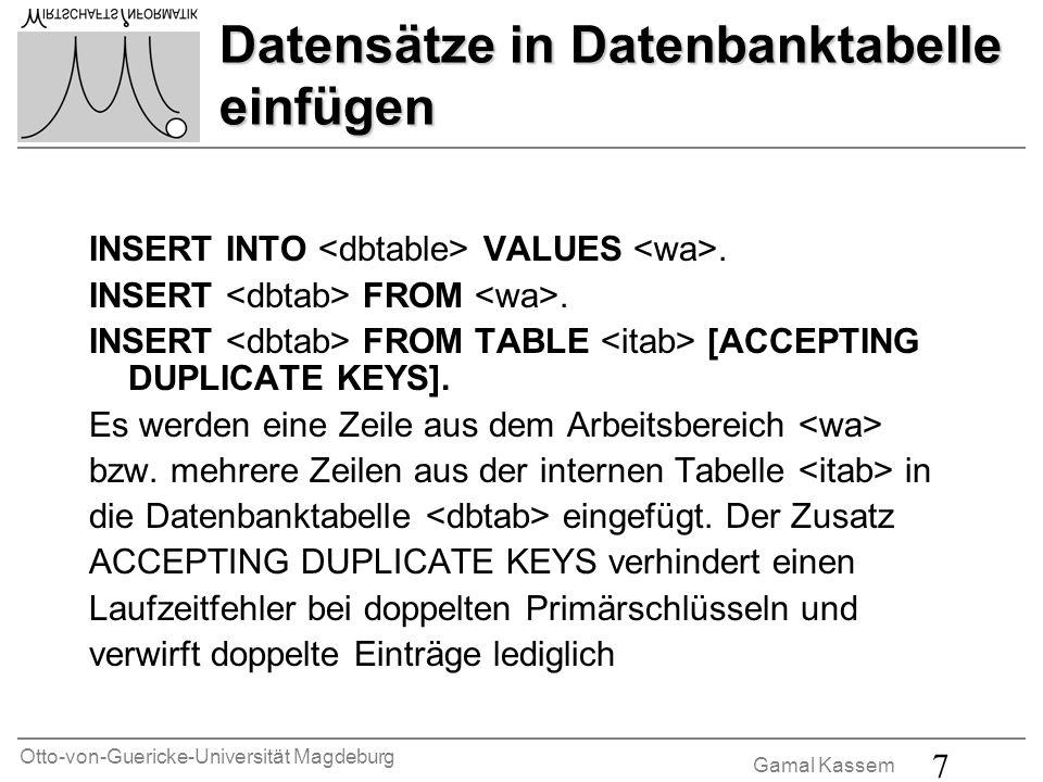 Otto-von-Guericke-Universität Magdeburg Gamal Kassem 7 Datensätze in Datenbanktabelle einfügen INSERT INTO VALUES. INSERT FROM. INSERT FROM TABLE [ACC