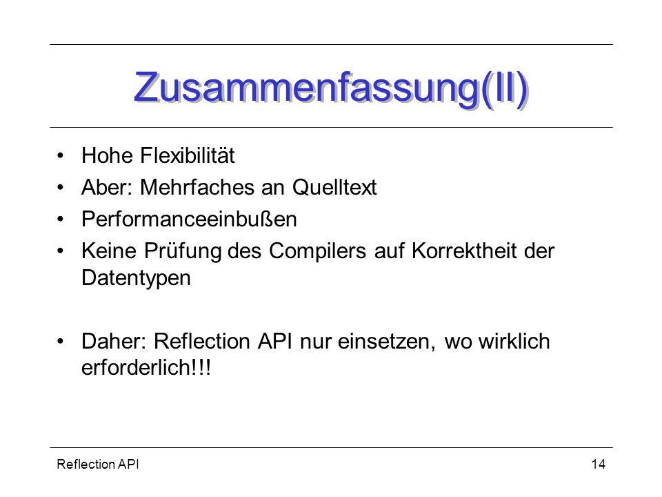 Reflection API14 Zusammenfassung(II) Hohe Flexibilität Aber: Mehrfaches an Quelltext Performanceeinbußen Keine Prüfung des Compilers auf Korrektheit der Datentypen Daher: Reflection API nur einsetzen, wo wirklich erforderlich!!!