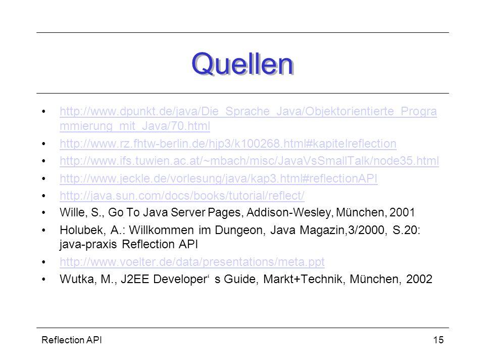 Reflection API15 Quellen http://www.dpunkt.de/java/Die_Sprache_Java/Objektorientierte_Progra mmierung_mit_Java/70.htmlhttp://www.dpunkt.de/java/Die_Sp