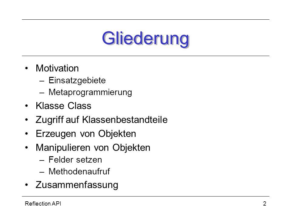Reflection API2 Gliederung Motivation –Einsatzgebiete –Metaprogrammierung Klasse Class Zugriff auf Klassenbestandteile Erzeugen von Objekten Manipulieren von Objekten –Felder setzen –Methodenaufruf Zusammenfassung