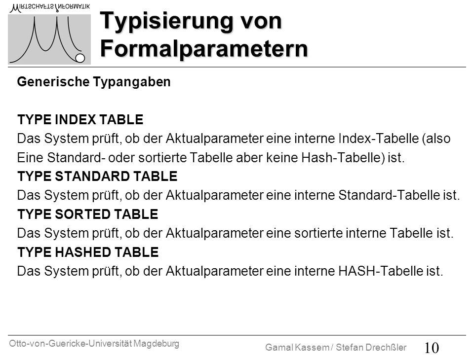 Otto-von-Guericke-Universität Magdeburg Gamal Kassem / Stefan Drechßler 10 Typisierung von Formalparametern Generische Typangaben TYPE INDEX TABLE Das