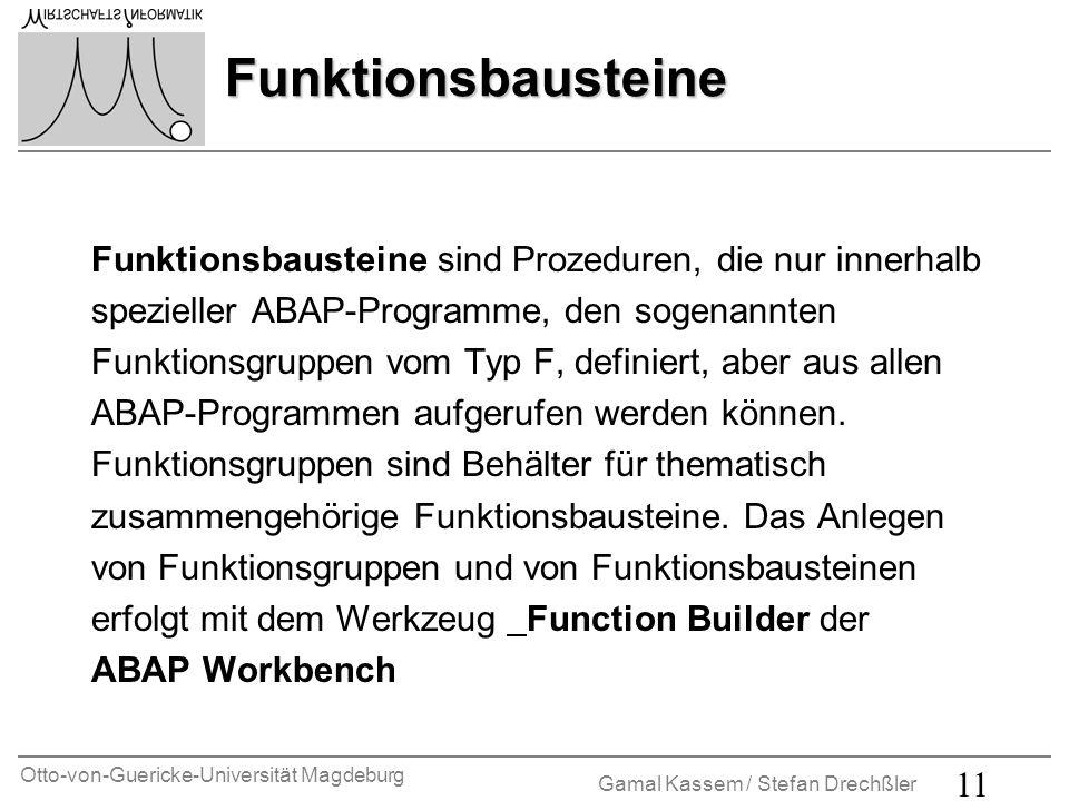 Otto-von-Guericke-Universität Magdeburg Gamal Kassem / Stefan Drechßler 11 Funktionsbausteine Funktionsbausteine Funktionsbausteine sind Prozeduren, d