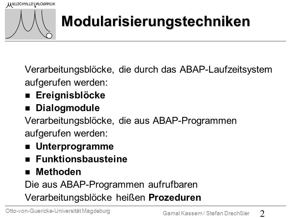 Otto-von-Guericke-Universität Magdeburg Gamal Kassem / Stefan Drechßler 2 Modularisierungstechniken Verarbeitungsblöcke, die durch das ABAP-Laufzeitsy