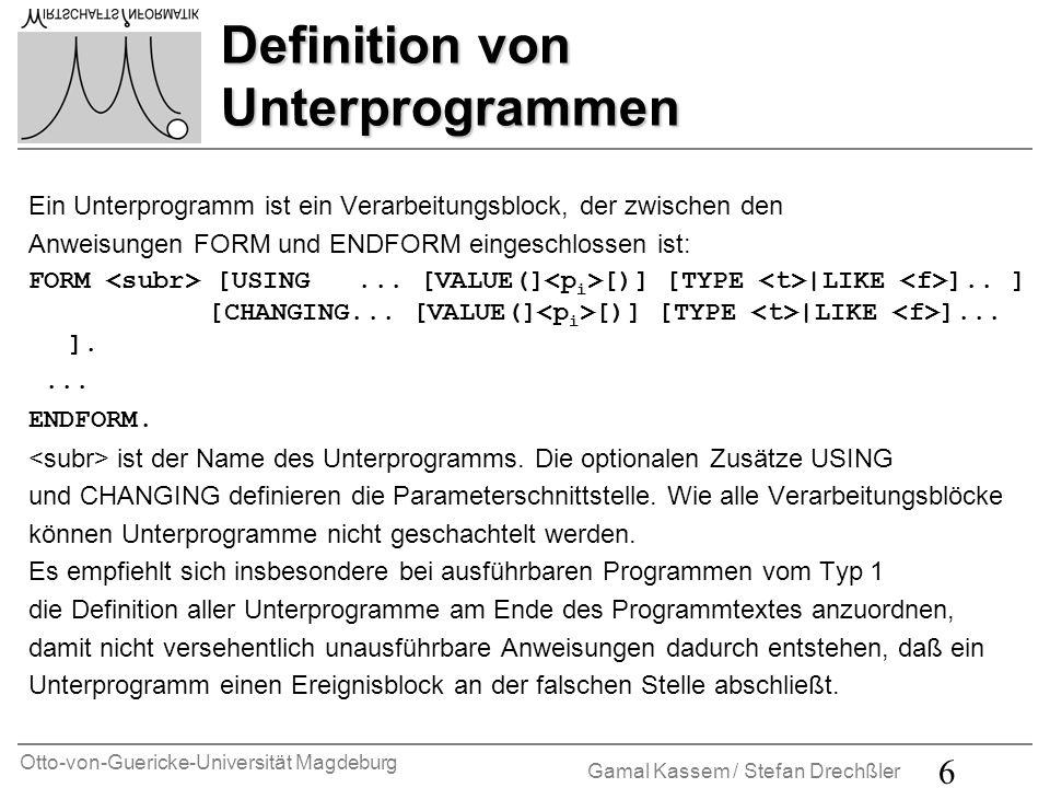 Otto-von-Guericke-Universität Magdeburg Gamal Kassem / Stefan Drechßler 6 Definition von Unterprogrammen Ein Unterprogramm ist ein Verarbeitungsblock,
