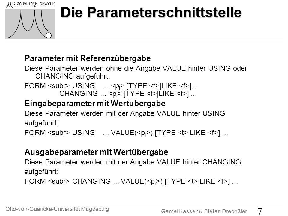 Otto-von-Guericke-Universität Magdeburg Gamal Kassem / Stefan Drechßler 7 Die Parameterschnittstelle Die Parameterschnittstelle Parameter mit Referenz