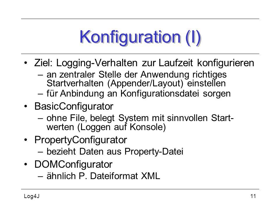 Log4J11 Konfiguration (I) Ziel: Logging-Verhalten zur Laufzeit konfigurieren –an zentraler Stelle der Anwendung richtiges Startverhalten (Appender/Lay