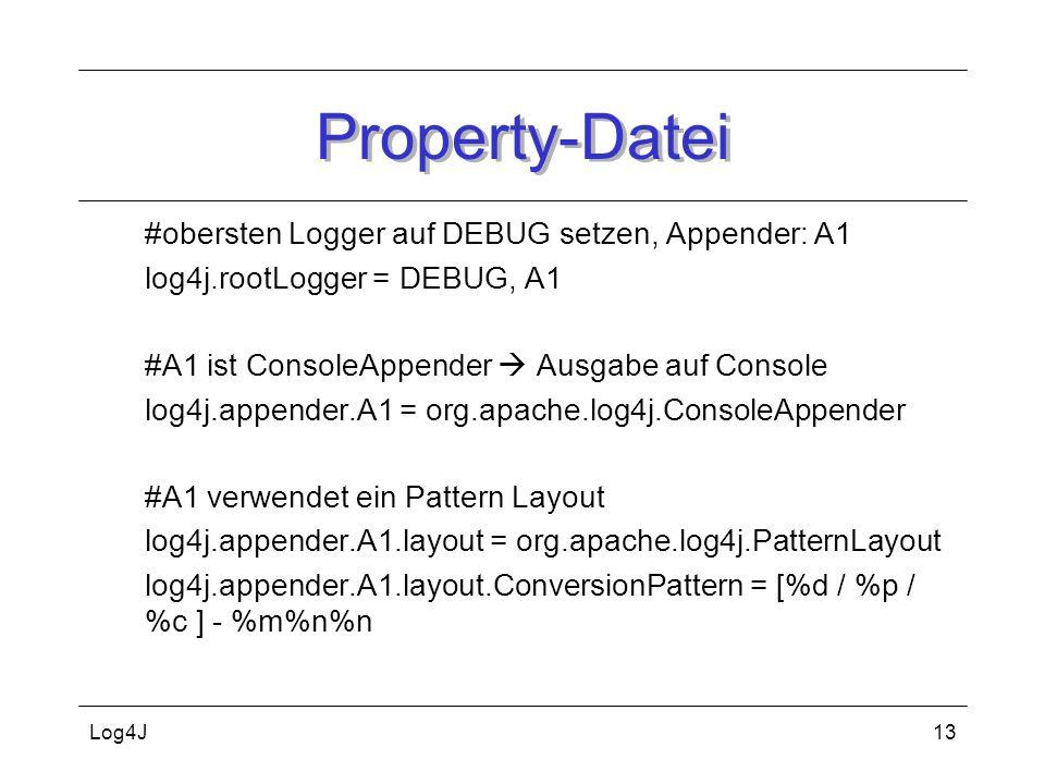 Log4J13 Property-Datei #obersten Logger auf DEBUG setzen, Appender: A1 log4j.rootLogger = DEBUG, A1 #A1 ist ConsoleAppender Ausgabe auf Console log4j.