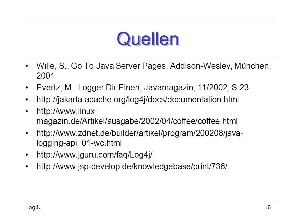 Log4J16 Quellen Wille, S., Go To Java Server Pages, Addison-Wesley, München, 2001 Evertz, M.: Logger Dir Einen, Javamagazin, 11/2002, S.23 http://jaka