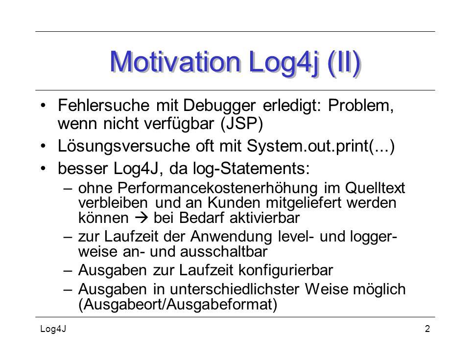 Log4J13 Property-Datei #obersten Logger auf DEBUG setzen, Appender: A1 log4j.rootLogger = DEBUG, A1 #A1 ist ConsoleAppender Ausgabe auf Console log4j.appender.A1 = org.apache.log4j.ConsoleAppender #A1 verwendet ein Pattern Layout log4j.appender.A1.layout = org.apache.log4j.PatternLayout log4j.appender.A1.layout.ConversionPattern = [%d / %p / %c ] - %m%n%n