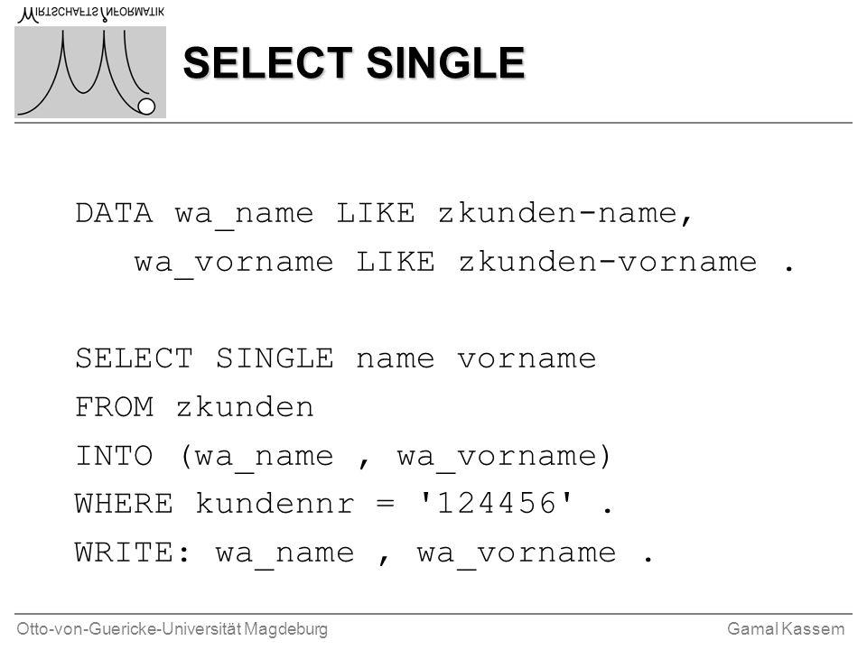 Otto-von-Guericke-Universität MagdeburgGamal Kassem SELECT SINGLE DATA wa_name LIKE zkunden-name, wa_vorname LIKE zkunden-vorname. SELECT SINGLE name