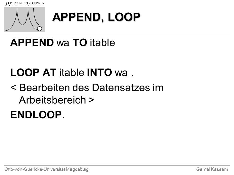 Otto-von-Guericke-Universität MagdeburgGamal Kassem APPEND, LOOP APPEND, LOOP APPEND wa TO itable LOOP AT itable INTO wa. ENDLOOP.
