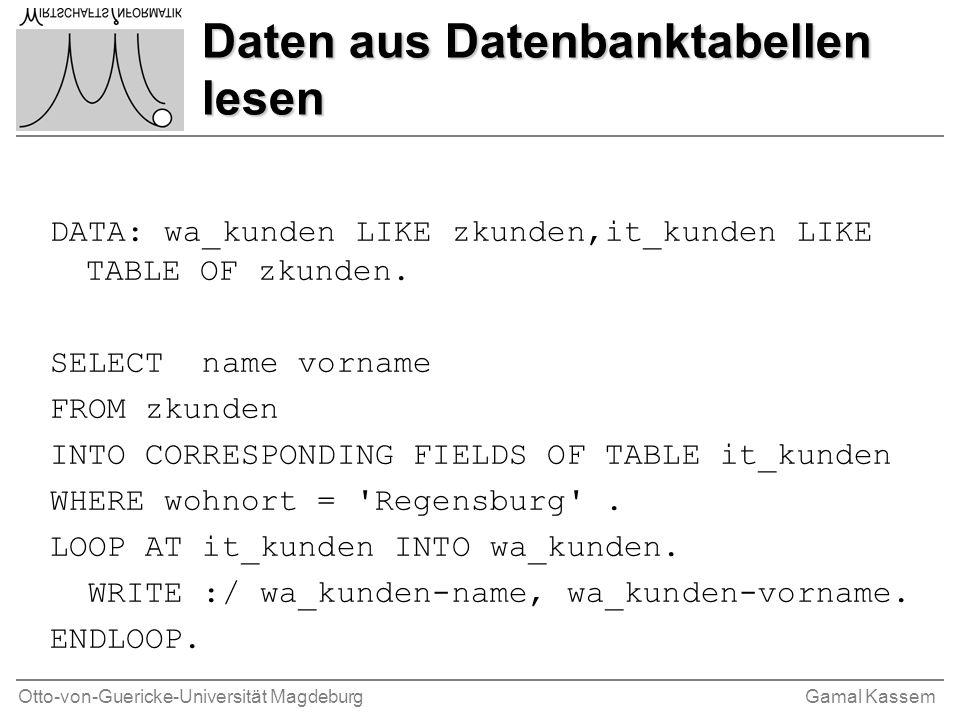 Otto-von-Guericke-Universität MagdeburgGamal Kassem Daten aus Datenbanktabellen lesen DATA: wa_kunden LIKE zkunden,it_kunden LIKE TABLE OF zkunden. SE