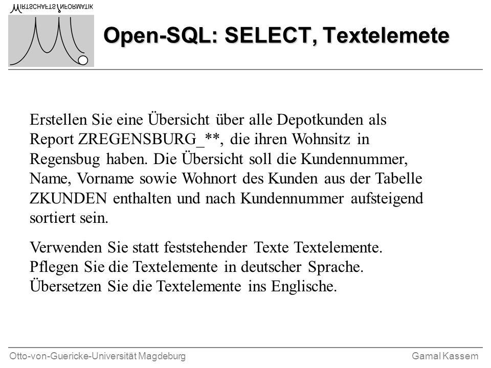 Otto-von-Guericke-Universität MagdeburgGamal Kassem Open-SQL: SELECT, Textelemete Erstellen Sie eine Übersicht über alle Depotkunden als Report ZREGENSBURG_**, die ihren Wohnsitz in Regensbug haben.
