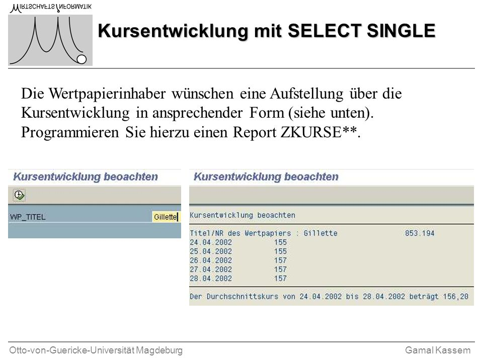 Otto-von-Guericke-Universität MagdeburgGamal Kassem Kursentwicklung mit SELECT SINGLE Die Wertpapierinhaber wünschen eine Aufstellung über die Kursentwicklung in ansprechender Form (siehe unten).