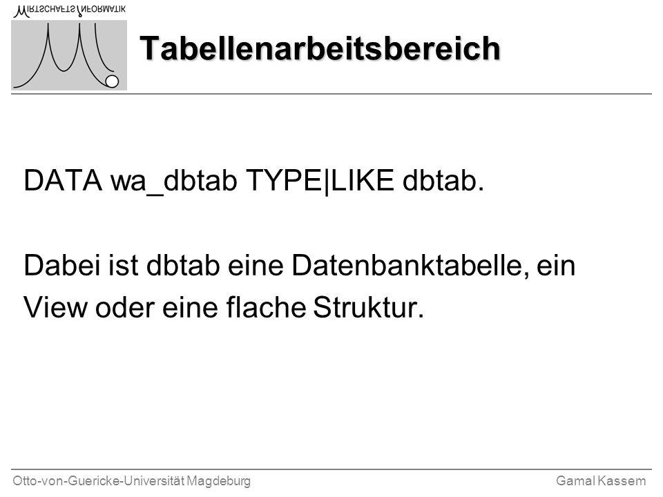 Otto-von-Guericke-Universität MagdeburgGamal Kassem Tabellenarbeitsbereich DATA wa_dbtab TYPE|LIKE dbtab.