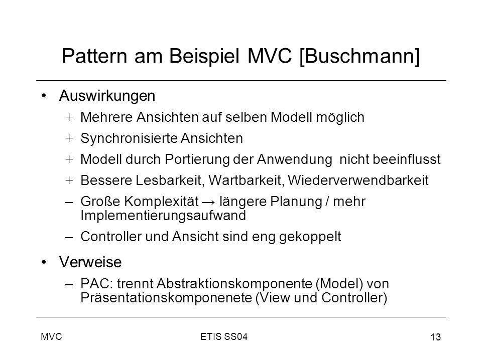 ETIS SS04MVC 13 Pattern am Beispiel MVC [Buschmann] Auswirkungen + Mehrere Ansichten auf selben Modell möglich + Synchronisierte Ansichten + Modell du