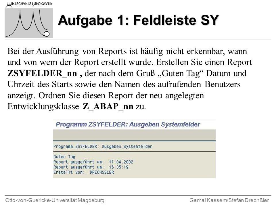 Otto-von-Guericke-Universität MagdeburgGamal Kassem/Stefan Drechßler Aufgabe 1: Feldleiste SY Bei der Ausführung von Reports ist häufig nicht erkennbar, wann und von wem der Report erstellt wurde.