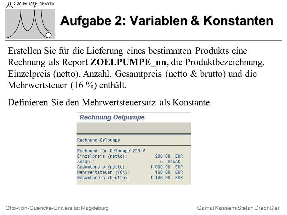 Otto-von-Guericke-Universität MagdeburgGamal Kassem/Stefan Drechßler Aufgabe 2: Variablen & Konstanten Erstellen Sie für die Lieferung eines bestimmte