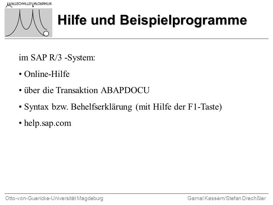 Otto-von-Guericke-Universität MagdeburgGamal Kassem/Stefan Drechßler Hilfe und Beispielprogramme im SAP R/3 -System: Online-Hilfe über die Transaktion ABAPDOCU Syntax bzw.