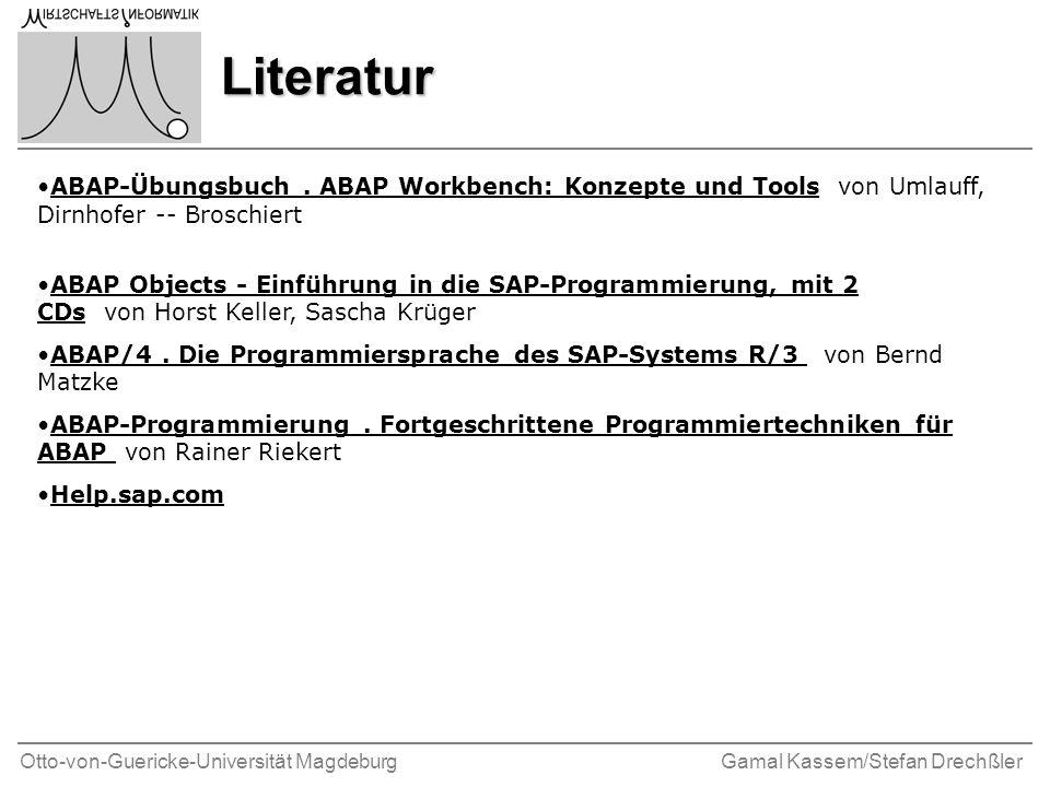 Otto-von-Guericke-Universität MagdeburgGamal Kassem/Stefan Drechßler Literatur ABAP-Übungsbuch. ABAP Workbench: Konzepte und Tools von Umlauff, Dirnho
