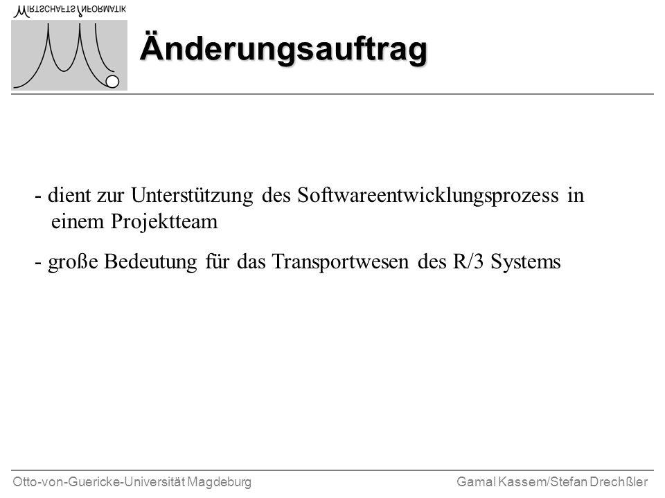 Otto-von-Guericke-Universität MagdeburgGamal Kassem/Stefan Drechßler Änderungsauftrag - dient zur Unterstützung des Softwareentwicklungsprozess in einem Projektteam - große Bedeutung für das Transportwesen des R/3 Systems