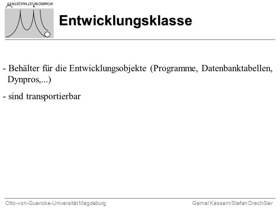 Otto-von-Guericke-Universität MagdeburgGamal Kassem/Stefan Drechßler Entwicklungsklasse - Behälter für die Entwicklungsobjekte (Programme, Datenbanktabellen, Dynpros,...) - sind transportierbar