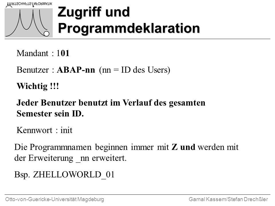 Otto-von-Guericke-Universität MagdeburgGamal Kassem/Stefan Drechßler Zugriff und Programmdeklaration Mandant : 101 Benutzer : ABAP-nn (nn = ID des Users) Wichtig !!.