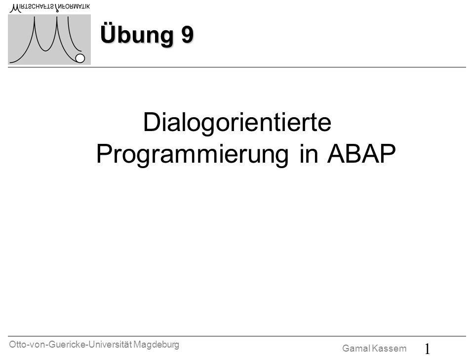 Otto-von-Guericke-Universität Magdeburg Gamal Kassem 1 Übung 9 Dialogorientierte Programmierung in ABAP