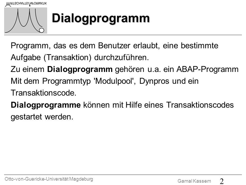 Otto-von-Guericke-Universität Magdeburg Gamal Kassem 2 Dialogprogramm Programm, das es dem Benutzer erlaubt, eine bestimmte Aufgabe (Transaktion) durc