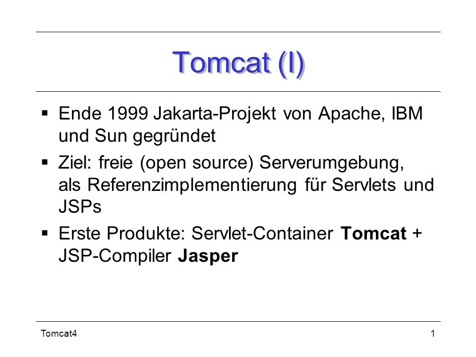 Tomcat42 Tomcat4 (II) seit Anfang 2001: neue Architektur Catalina Servlet-Container: Catalina + JSP-Compiler: Jasper Tomcat = Catalina +Jasper Aktuell: 4.1.24 (stabil), 5.02 alpha