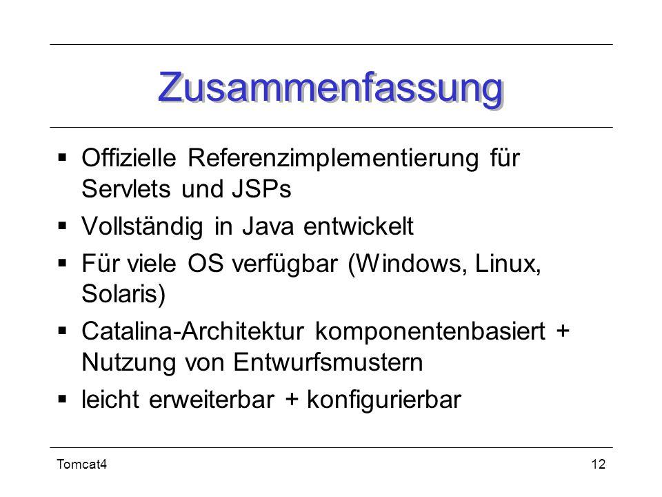 Tomcat412 Zusammenfassung Offizielle Referenzimplementierung für Servlets und JSPs Vollständig in Java entwickelt Für viele OS verfügbar (Windows, Lin