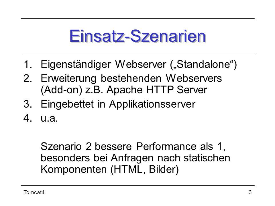 Tomcat43 Einsatz-Szenarien 1.Eigenständiger Webserver (Standalone) 2.Erweiterung bestehenden Webservers (Add-on) z.B. Apache HTTP Server 3.Eingebettet