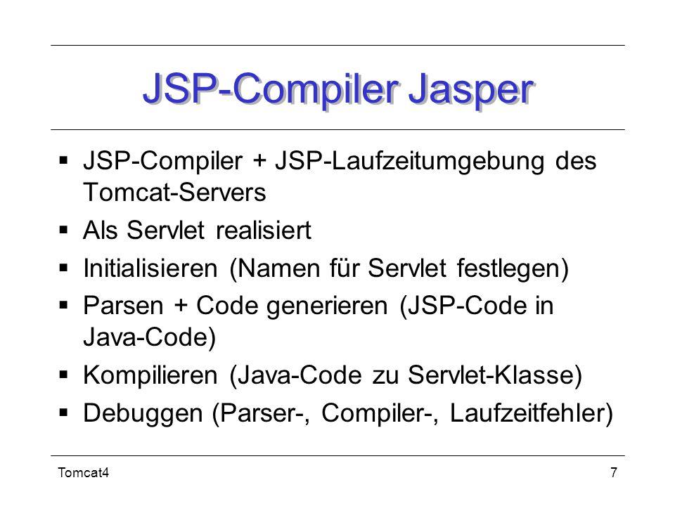 Tomcat47 JSP-Compiler Jasper JSP-Compiler + JSP-Laufzeitumgebung des Tomcat-Servers Als Servlet realisiert Initialisieren (Namen für Servlet festlegen
