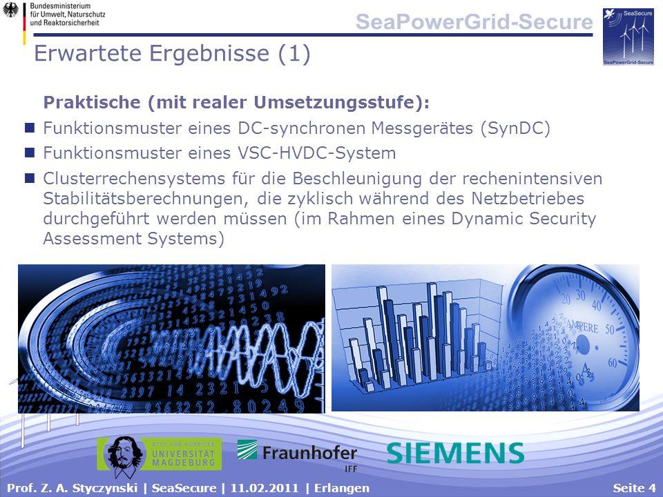 Prof. Z. A. Styczynski | SeaSecure | 11.02.2011 | ErlangenSeite 4 Erwartete Ergebnisse (1) Praktische (mit realer Umsetzungsstufe): Funktionsmuster ei