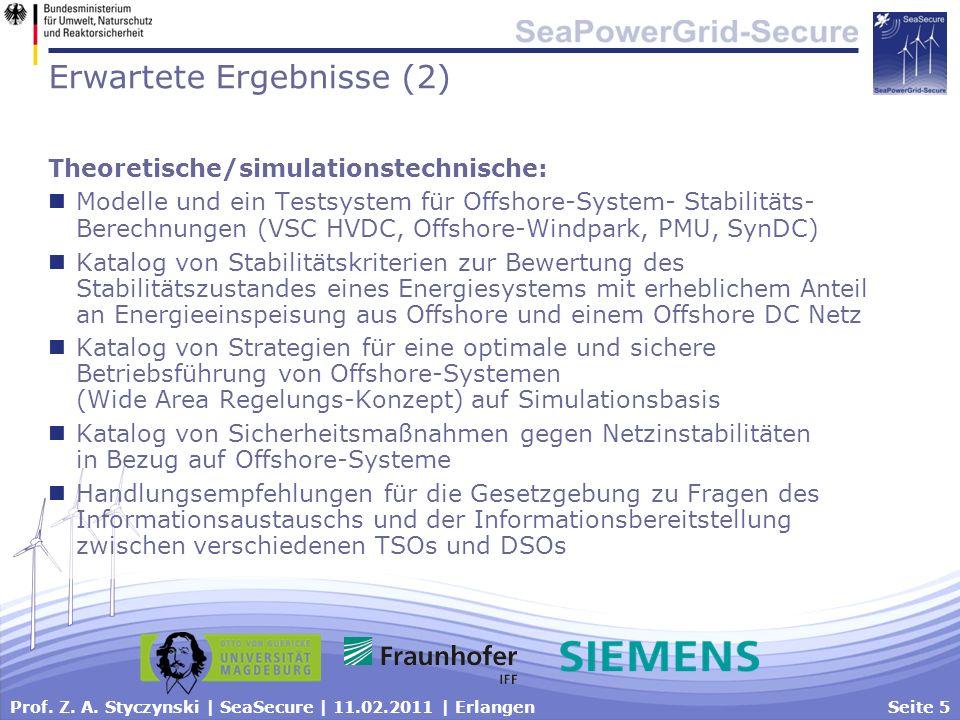 Prof. Z. A. Styczynski | SeaSecure | 11.02.2011 | ErlangenSeite 5 Erwartete Ergebnisse (2) Theoretische/simulationstechnische: Modelle und ein Testsys