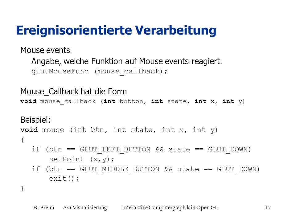 B. Preim AG Visualisierung Interaktive Computergraphik in Open GL17 Ereignisorientierte Verarbeitung Mouse events Angabe, welche Funktion auf Mouse ev