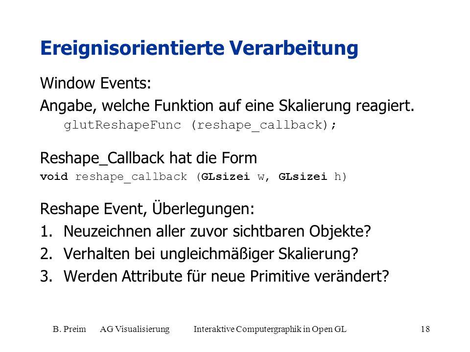 B. Preim AG Visualisierung Interaktive Computergraphik in Open GL18 Ereignisorientierte Verarbeitung Window Events: Angabe, welche Funktion auf eine S